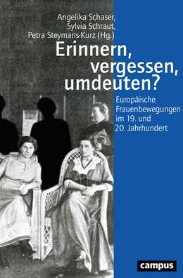 Abbildung von Schaser / Schraut / Steymans-Kurz | Erinnern, vergessen, umdeuten? | 2019 | Europäische Frauenbewegungen i...