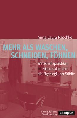 Abbildung von Raschke | Mehr als Waschen, Schneiden, Föhnen. | 1. Auflage | 2019 | beck-shop.de