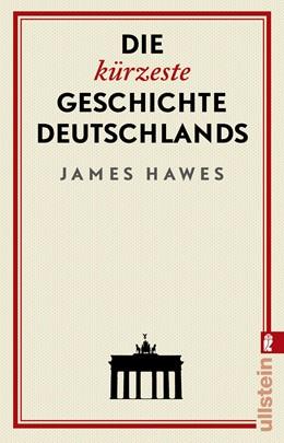 Abbildung von Hawes | Die kürzeste Geschichte Deutschlands | 1. Auflage | 2019 | beck-shop.de