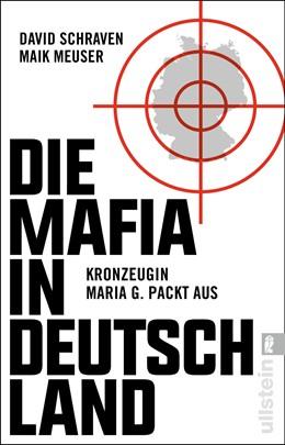 Abbildung von Schraven / Meuser / Löer | Die Mafia in Deutschland | 2019 | Kronzeugin Maria G. packt aus