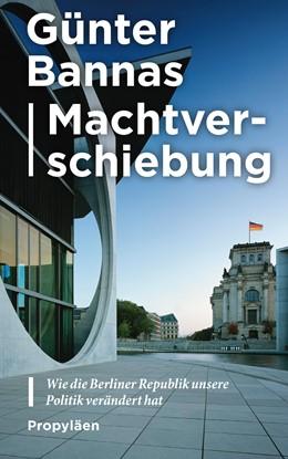 Abbildung von Bannas | Machtverschiebung | 2019 | Wie die Berliner Republik unse...