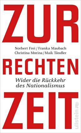 Abbildung von Frei / Morina / Maubach | Zur rechten Zeit | Neuauflage | 2019 | Wider die Rückkehr des Nationa...