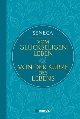 Abbildung von Seneca | Seneca: Vom glückseligen Leben / Von der Kürze des Lebens (Nikol Classics) | 1. Auflage | 2019 | beck-shop.de