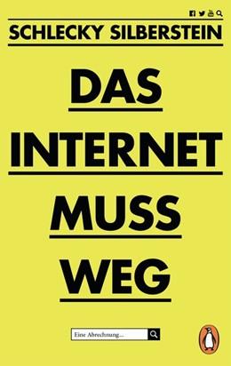 Abbildung von Silberstein | Das Internet muss weg | 1. Auflage | 2019 | beck-shop.de
