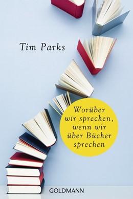 Abbildung von Parks | Worüber wir sprechen, wenn wir über Bücher sprechen | 1. Auflage | 2019 | beck-shop.de
