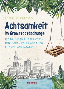 Abbildung von Spannbauer | Achtsamkeit im Großstadtdschungel | 1. Auflage | 2019 | beck-shop.de