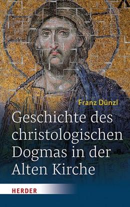 Abbildung von Dünzl / Bußer | Geschichte des christologischen Dogmas in der Alten Kirche | 1. Auflage | 2019 | beck-shop.de