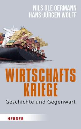 Abbildung von Oermann / Wolff | Wirtschaftskriege | 2019 | Geschichte und Gegenwart