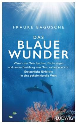 Abbildung von Bagusche   Das blaue Wunder   2019   Warum das Meer leuchtet, Fisch...