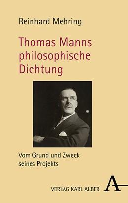 Abbildung von Mehring | Thomas Manns philosophische Dichtung | 2019 | Vom Grund und Zweck seines Pro...