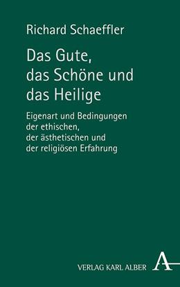 Abbildung von Schaeffler | Das Gute, das Schöne und das Heilige | 2019 | Eigenart und Bedingungen der e...