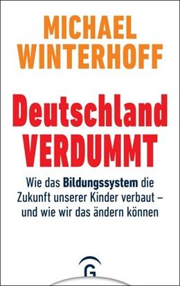 Abbildung von Winterhoff | Deutschland verdummt | 2019 | Wie das Bildungssystem die Zuk...