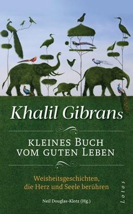 Abbildung von Gibran / Douglas-Klotz | Khalil Gibrans kleines Buch vom guten Leben | 2019 | Weisheitsgeschichten, die Herz...