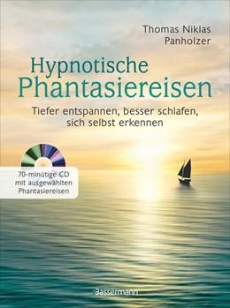 Abbildung von Panholzer | Hypnotische Phantasiereisen + 70-minütige Meditations-CD. Echte Hilfe gegen psychische Belastungen, Stress, Sorgen und Ängste | 1. Auflage | 2019 | beck-shop.de