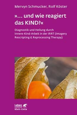 Abbildung von Schmucker / Köster | »... und wie reagiert das KIND?« | 2019 | Diagnostik und Heilung durch I...