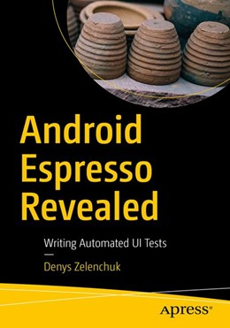 Abbildung von Zelenchuk | Android Espresso Revealed | 1st ed. | 2019 | Writing Automated UI Tests