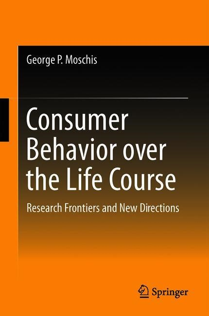Consumer Behavior over the Life Course   Moschis   1st ed. 2019, 2018   Buch (Cover)