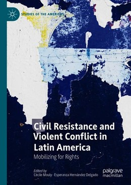 Abbildung von Mouly / Hernández Delgado | Civil Resistance and Violent Conflict in Latin America | 1st ed. 2019 | 2019 | Mobilizing for Rights
