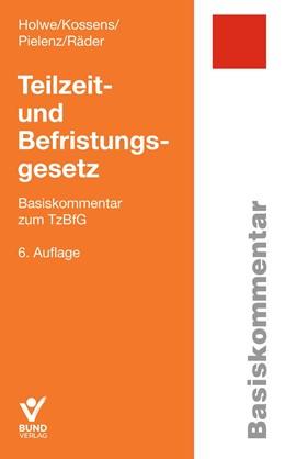 Abbildung von Holwe / Kossens / Pielenz / Räder | Teilzeit- und Befristungsgesetz | 6., überarbeitete und aktualisierte Auflage | 2019 | Basiskommentar zum TzBfG