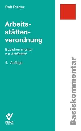 Abbildung von Pieper | Arbeitsstättenverordnung | 4., überarbeitete, aktualisierte Auflage | 2019 | Basiskommentar zur ArbStättV