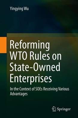 Abbildung von Wu | Reforming WTO Rules on State-Owned Enterprises | 1st ed. 2019 | 2019 | In the Context of SOEs Receivi...
