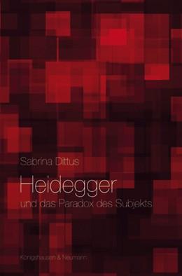 Abbildung von Dittus | Heidegger und das Paradox des Subjekts | 1. Auflage | 2015 | 295 | beck-shop.de