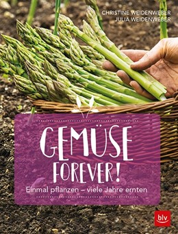 Abbildung von Weidenweber   Gemüse forever!   2019   Einmal pflanzen - viele Jahre ...
