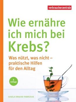 Abbildung von Krause-Fabricius / Nrw   Wie ernähre ich mich bei Krebs?   3. Auflage   2019   beck-shop.de