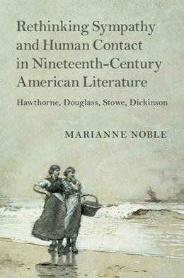 Abbildung von Noble | Rethinking Sympathy and Human Contact in Nineteenth-Century American Literature | 2019 | Hawthorne, Douglass, Stowe, Di... | 182
