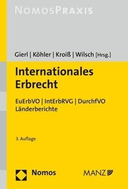 Abbildung von Gierl / Köhler / Kroiß / Wilsch (Hrsg.)   Internationales Erbrecht   3. Auflage   2019   EuErbVO   IntErbRVG   DurchfVO