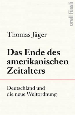 Abbildung von Jäger   Das Ende des amerikanischen Zeitalters   1. Auflage   2019   beck-shop.de