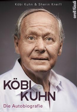 Abbildung von Kuhn / Kneifl | Köbi Kuhn. Die Autobiografie | 1. Auflage | 2019 | beck-shop.de