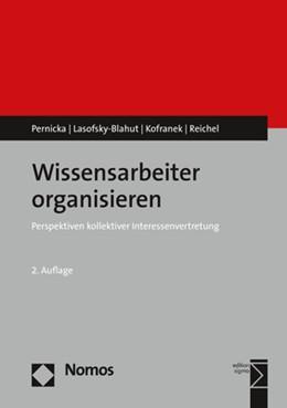 Abbildung von Pernicka / Lasofsky-Blahut / Kofranek | Wissensarbeiter organisieren | 2. Auflage | 2018 | Perspektiven kollektiver Inter...