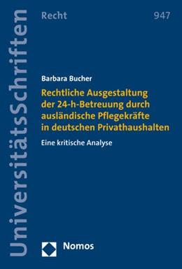 Abbildung von Bucher | Rechtliche Ausgestaltung der 24-h-Betreuung durch ausländische Pflegekräfte in deutschen Privathaushalten | 1. Auflage | 2018 | 947 | beck-shop.de