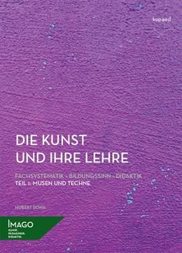 Abbildung von Sowa   Die Kunst und ihre Lehre. Fachsystematik - Bildungssinn - Didaktik   1. Auflage   2019   beck-shop.de