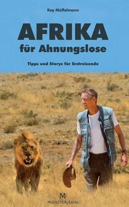 Abbildung von Müffelmann | Afrika für Ahnungslose | 1. Auflage | 2018 | Tipps und Storys für Erstreise...