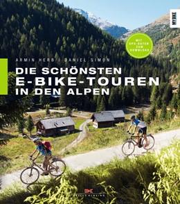 Abbildung von Herb / Simon | Die schönsten E-Bike-Touren in den Alpen | Neuauflage | 2018 | 25 Touren mit Tipps zu Akkulei...