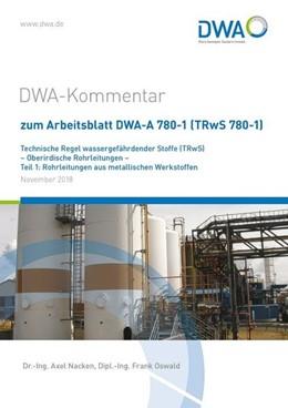 Abbildung von Oswald / Ing. Nacken | DWA-Kommentar zum Arbeitsblatt DWA-A 780-1 (TRwS 780-1) Technische Regel wassergefährdender Stoffe (TRwS) - Oberirdische Rohrleitungen - Teil 1: Rohrleitungen aus metallischen Werkstoffen | 1. Auflage | 2018 | beck-shop.de