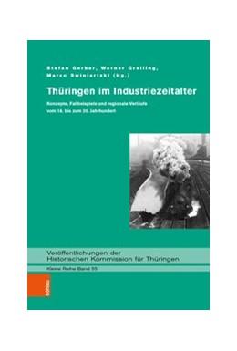 Abbildung von Gerber / Greiling / Swiniartzki   Thüringen im Industriezeitalter   1. Auflage   2019   Konzepte, Fallbeispiele und re...