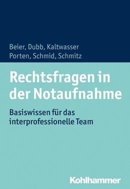 Abbildung von Beier / Dubb / Kaltwasser / Porten / Schmid / Schmitz | Rechtsfragen in der Notaufnahme | 2019 | Basiswissen für das interprofe...