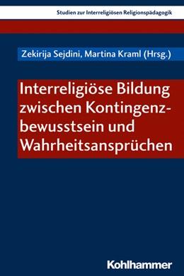 Abbildung von Sejdini / Kraml   Interreligiöse Bildung zwischen Kontingenzbewusstsein und Wahrheitsansprüchen   1. Auflage   2020   4   beck-shop.de
