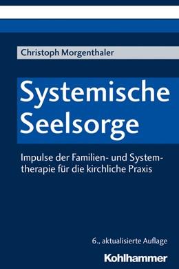 Abbildung von Morgenthaler | Systemische Seelsorge | 6., aktualisierte Auflage | 2019 | Impulse der Familien- und Syst...