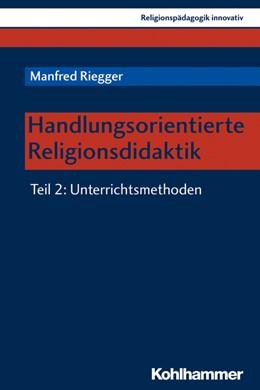 Abbildung von Riegger | Handlungsorientierte Religionsdidaktik | 2019 | Teil 2: Unterrichtsmethoden | 28