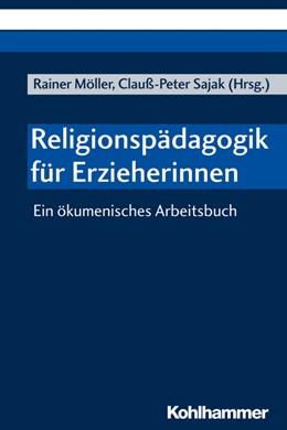 Abbildung von Möller / Sajak | Religionspädagogik für Erzieherinnen | 2019 | Ein ökumenisches Arbeitsbuch