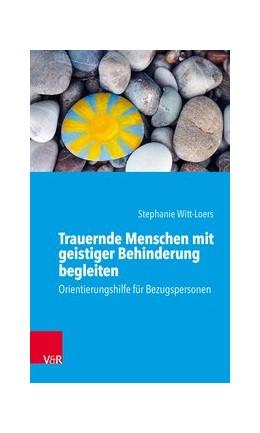 Abbildung von Witt-Loers | Trauernde Menschen mit geistiger Behinderung begleiten | 1. Auflage 2019 | 2019 | Orientierungshilfe für Bezugsp...