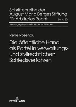 Abbildung von Rosenau | Die öffentliche Hand als Partei in verwaltungs- und zivilrechtlichen Schiedsverfahren | 2018