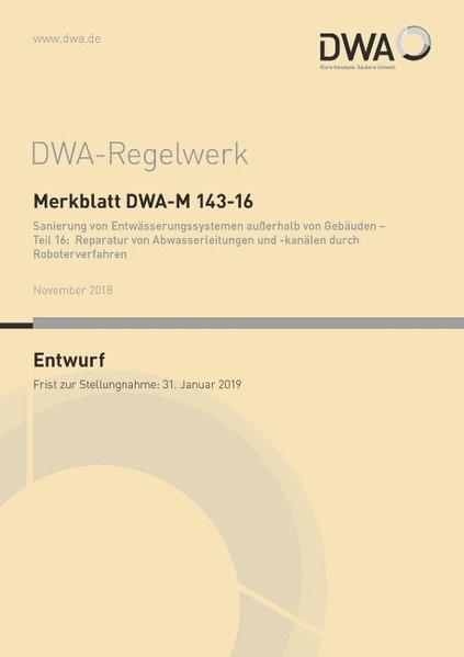 Merkblatt DWA-M 143-16 Sanierung von Entwässerungssystemen außerhalb von Gebäuden - Teil 16: Reparatur von Abwasserleitungen und -kanälen durch Roboterverfahren (Entwurf) | November 2018, 2018 | Buch (Cover)