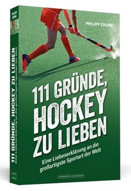 Abbildung von Crone | 111 Gründe, Hockey zu lieben | 1. Auflage | 2018 | beck-shop.de