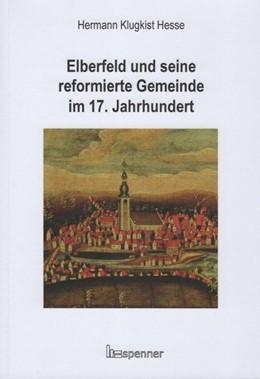 Abbildung von Hesse / Eberlein / Reiher   Elberfeld und seine reformierte Gemeinde im 17. Jahrhundert   2018