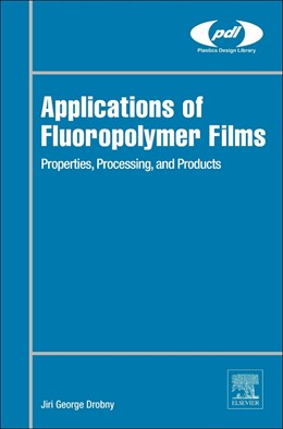 Abbildung von Drobny | Applications of Fluoropolymer Films | 2020 | Properties, Processing, and Pr...